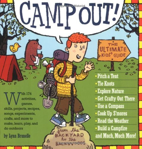 Camp Out!: The Ultimate Kids' Guide from the Backyard to the Backwoods 9780761141228
