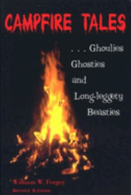 Campfire Tales, 2nd: Ghoulies, Ghosties, and Long-Leggety Beasties 9780762705290