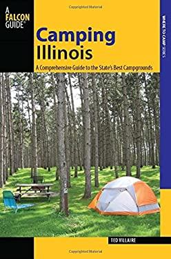 Camping Illinois: A Comprehensive Guide to the State's Best Campgrounds 9780762746903