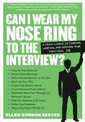 Can I Wear My Nose Ring to the Interview?: The Crash Course: Finding, Landing, and Keeping Your First Real Job