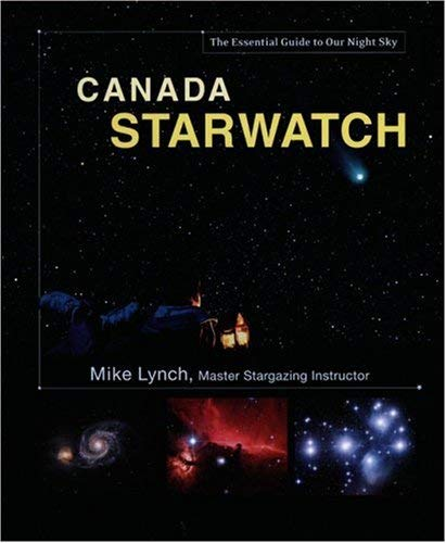 Canada Starwatch: The Essential Guide to Our Night Sky 9780760331231