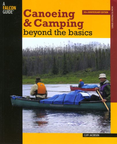 Canoeing & Camping Beyond the Basics 9780762740185