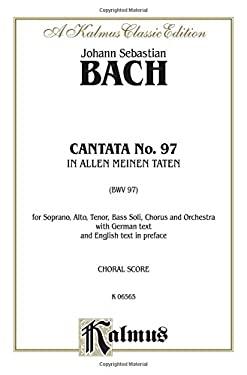 Cantata No. 97 -- In Allen Meinen Taten: Satb with Satb Soli
