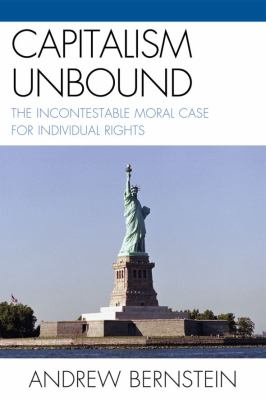 Capitalism Unbound: The Incontestable Moral Case for Individual Rights 9780761849698