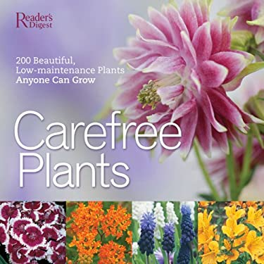 Care-Free Plants: 200 Beautiful, Low-Maintenance Plants Anyone Can Grow 9780762107995
