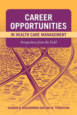 Career Opportunities in Health Care Management: Perspectives from the Field 9780763759643