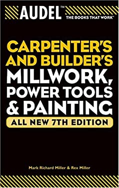 Carpenter's and Builder's Millwork, Power Tools & Painting 9780764571145