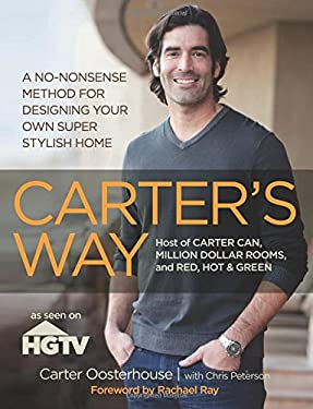 Carter's Way: A No-Nonsense Method for Designing Your Own Super Stylish Home 9780762778980