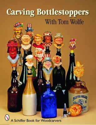 Carving Bottlestoppers with Tom Wolfe 9780764332227