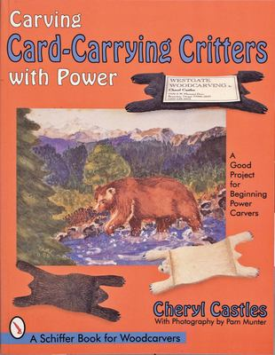 Carving Card-Carrying Critters with Power 9780764302749