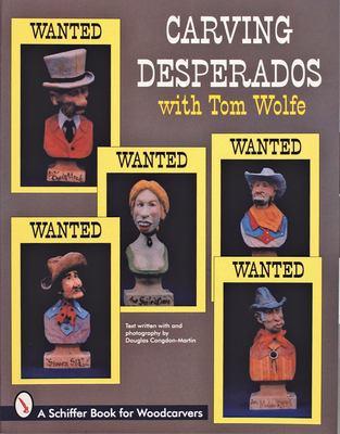 Carving Desperados with Tom Wolfe 9780764300974