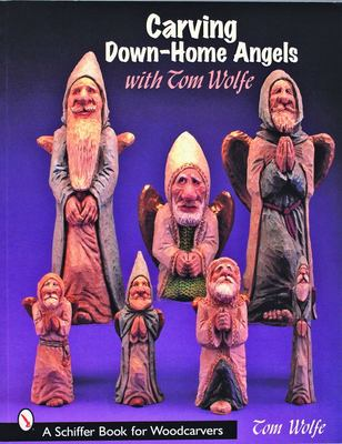 Carving Down-Home Angels with Tom Wolfe 9780764323263