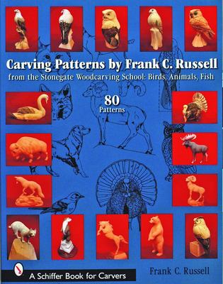 Carving Patterns by Frank C. Russell: From the Stonegate Woodcarving School 9780764324734
