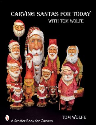 Carving Santas for Today: With Tom Wolfe 9780764330827