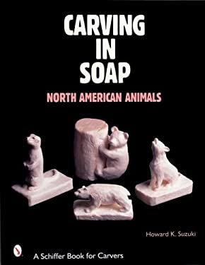Carving in Soap: North American Animals 9780764312922
