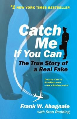 Catch Me If You Can: The Amazing True Story of the Youngest and Most Daring Con Man in the History of Fun and Profit! 9780767905381