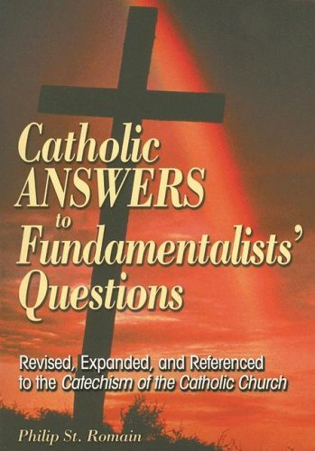 Catholic Answers to Fundamentalists' Questions 9780764813412