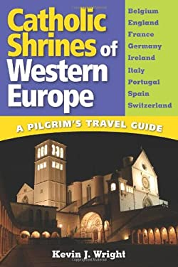 Catholic Shrines of Western Europe: A Pilgrim's Travel Guide 9780764801020