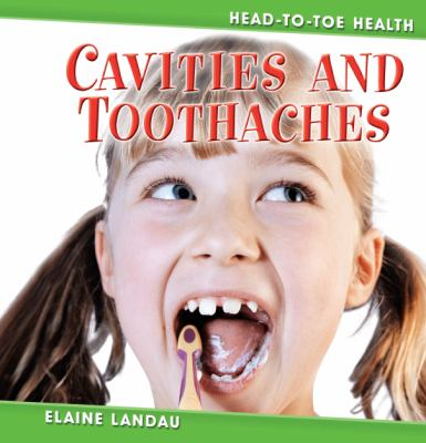 Cavities and Toothaches Cavities and Toothaches 9780761428480