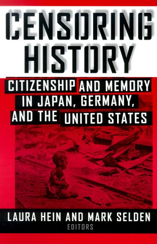 Censoring History: Citizenship and Memory in Japan, Germany, and the United States 9780765604477