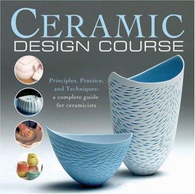 Ceramic Design Course: Principles, Practice, and Techniques