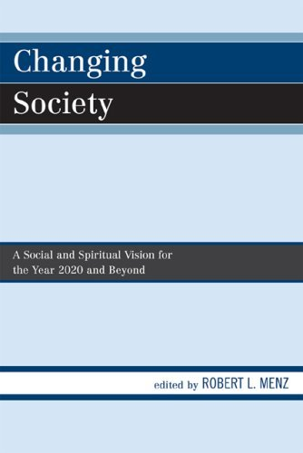 Changing Society: A Social and Spiritual Vision for the Year 2020 and Beyond 9780761845768