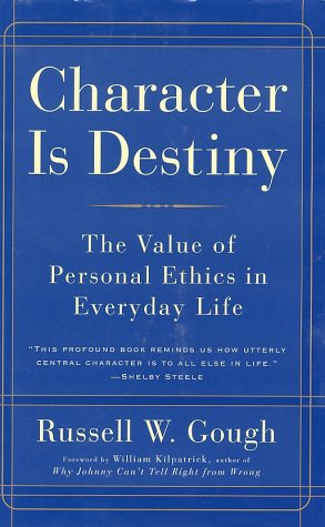 Character Is Destiny: The Value of Personal Ethics in Everyday Life 9780761511632