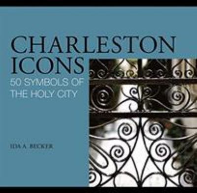 Charleston Icons: 50 Symbols of the Holy City 9780762747993