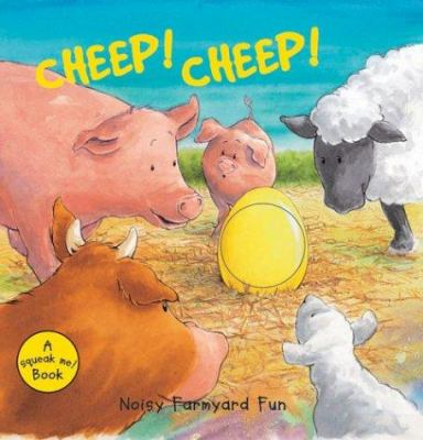 Cheep! Cheep!: Noisy Farmyard Fun 9780764157493