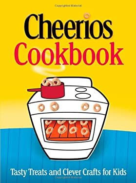 Cheerios Cookbook: Tasty Treats and Clever Crafts for Kids 9780764596094