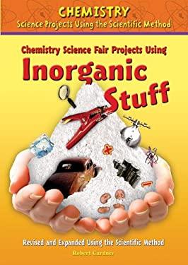 Chemistry Science Fair Projects Using Inorganic Stuff 9780766034136