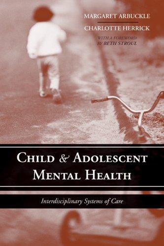 Child & Adolescent Mental Health: Interdisciplinary Systems of Care 9780763729080