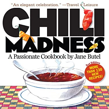 Chili Madness: A Passionate Cookbook 9780761147619
