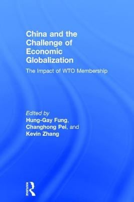 China and the Challenge of Economic Globalization: The Impact of WTO Membership 9780765614681