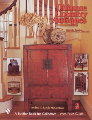 Chinese Country Antiques: Vernacular Furniture and Accessories, C. 1780-1920 9780764315855