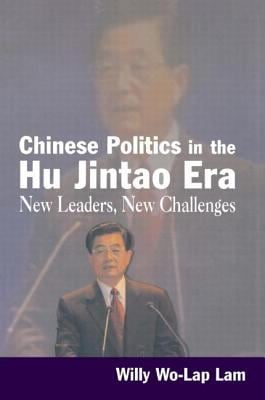 Chinese Politics in the Hu Jintao Era: New Leaders, New Challenges 9780765617743