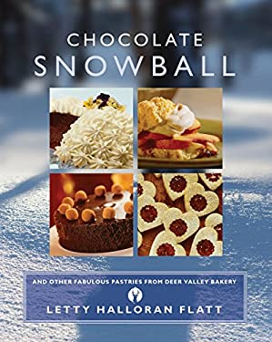 Chocolate Snowball: And Other Fabulous Pastries from Deer Valley Bakery 9780762761111