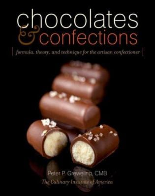Chocolates and Confections: Formula, Theory, and Technique for the Artisan Confectioner 9780764588440