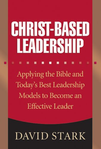 Christ-Based Leadership: Applying the Bible and Today's Best Leadership Models to Become an Effective Leader 9780764201417