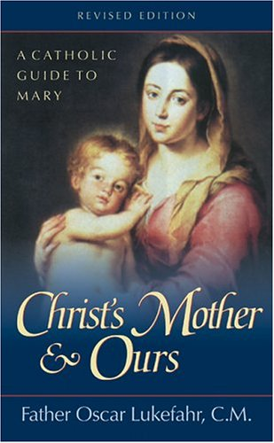 Christ's Mother and Ours: A Catholic Guide to Mary, Revised and Updated 9780764802140
