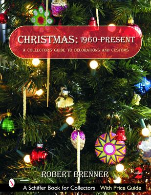 Christmas: 1960-Present: A Collector's Guide to Decorations and Customs 9780764322457