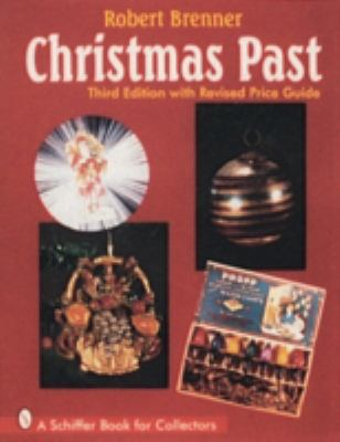 Christmas Past: A Collector's Guide to Its History and Decorations 9780764301728