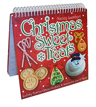Christmas Sweet Treats: Yummy Festive Cakes, Cookies, & Sweets for You to Make! 9780764165580