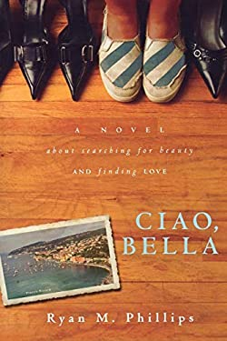 Ciao, Bella: A Novel about Searching for Beauty and Finding Love 9780768437263