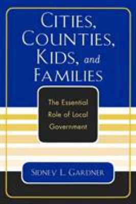 Cities, Counties, Kids, and Families: The Essential Role of Local Government 9780761830948