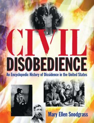 Civil Disobedience: An Encyclopedic History of Dissidence in the United States 9780765681270