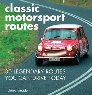 Classic Motorsport Routes: 30 Legendary Routes You Can Drive Today 9780760334317