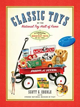 Classic Toys of the National Toy Hall of Fame: Celebrating the Greatest Toys of All Time! 9780762435654