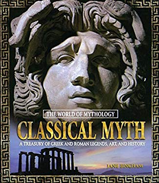 Classical Myth: A Treasury of Greek and Roman Legends, Art, and History 9780765681041