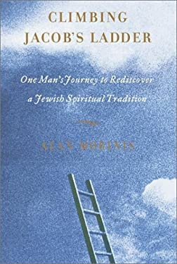 Climbing Jacob's Ladder: One Man's Rediscovery of a Jewish Spiritual Tradition 9780767906456